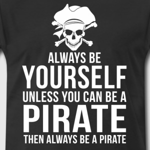 always-be-yourself-unless-pirate-funny-t-shirt-t-shirts-men-s-premium-t-shirt