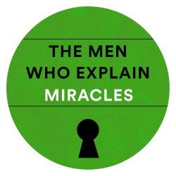 The Men Who Explain Miracles