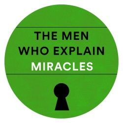 The Men Who Explain Miracles